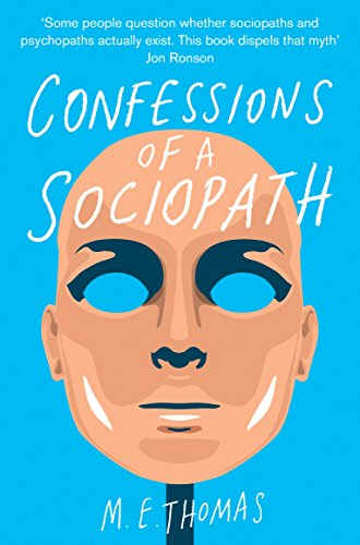 9781447242734: Confessions of a Sociopath: A Life Spent Hiding In Plain Sight