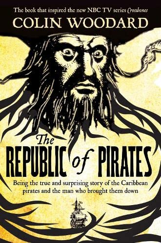 9781447243939: The Republic of Pirates: Being the true and surprising story of the Caribbean pirates and the man who brought them down
