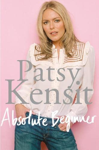 Absolute Beginner: The Autobiography by Patsy Kensit: Patsy Kensit