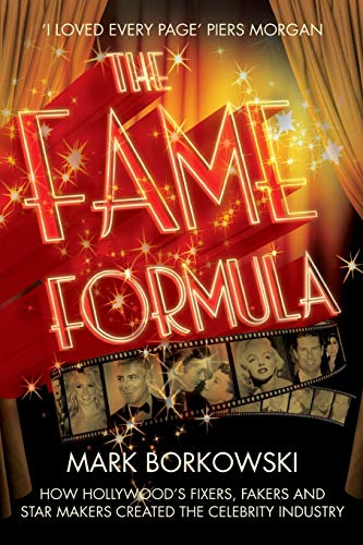 9781447249269: The Fame Formula: How Hollywood's Fixers, Fakers and Star Makers Created the Celebrity Industry