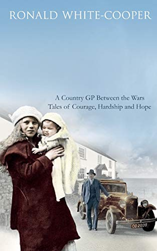 9781447252122: Call the Doctor: A Country GP Between the Wars, Tales of Courage, Hardship and Hope
