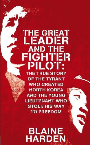 9781447253341: The Great Leader and the Fighter Pilot: The True Story of the Tyrant Who Created North Korea and the Young Lieutenant Who Stole His Way to Freedom
