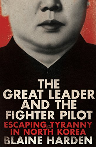 9781447253365: The Great Leader and the Fighter Pilot: Escaping Tyranny in North Korea