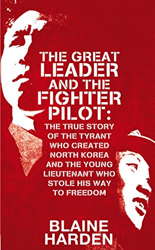 9781447253372: The Great Leader and the Fighter Pilot: The True Story of the Tyrant Who Created North Korea and the Young Lieutenant Who Stole His Way to Freedom