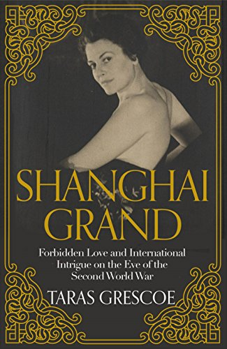 9781447253433: Shanghai Grand: Forbidden Love and International Intrigue on the Eve of the Second World War