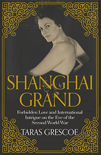 9781447254058: Shanghai Grand: Forbidden Love and International Intrigue on the Eve of the Second World War