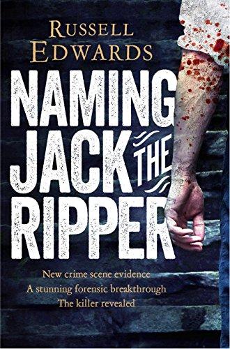 9781447264224: Naming Jack the Ripper: New Crime Scene Evidence, A Stunning Forensic Breakthrough, The Killer Revealed
