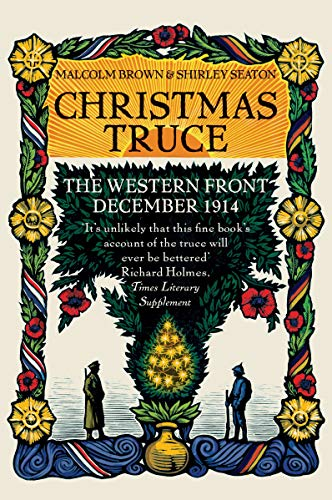 Christmas Truce: The Western Front December 1914: Malcolm Brown, Shirley
