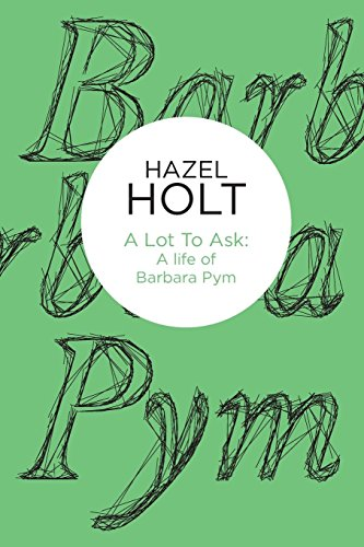 A Lot to Ask: A Life of Barbara Pym: Hazel Holt