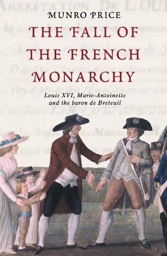 9781447265900: The Fall of the French Monarchy: Louis XVI, Marie Antoinette and the Baron de Breteuil