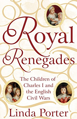 9781447267546: Royal Renegades: The Children of Charles I and the English Civil Wars