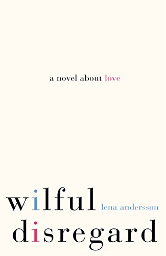 9781447268918: Wilful Disregard: A Novel About Love