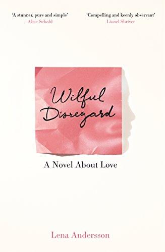 9781447268932: Wilful Disregard: A Novel About Love