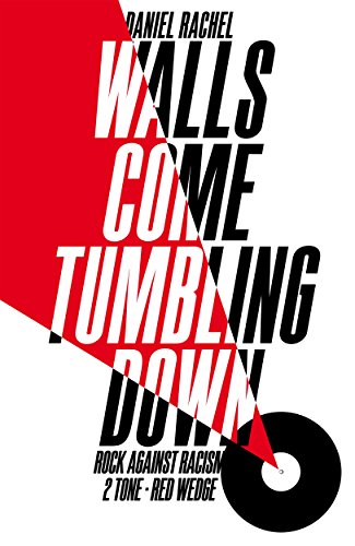 9781447272687: Walls Come Tumbling Down: Rock Against Racism, 2 Tone, Red Wedge