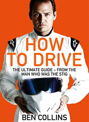 9781447272847: How To Drive: The Ultimate Guide, from the Man Who Was the Stig