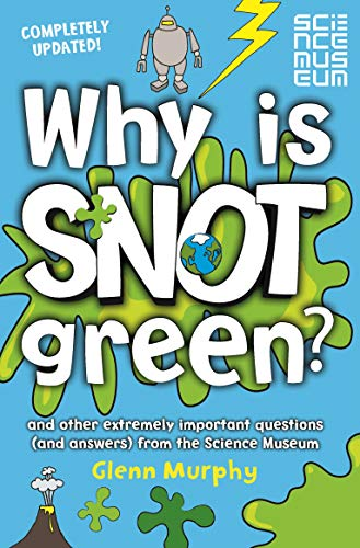 9781447273028: Why is Snot Green?: And other extremely important questions (and answers) from the Science Museum