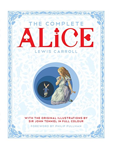 9781447275992: The Complete Alice: Alice's Adventures in Wonderland and Through the Looking-Glass and What Alice Found There