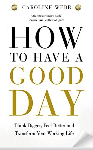 9781447276517: How To Have A Good Day: The essential toolkit for a productive day at work and beyond