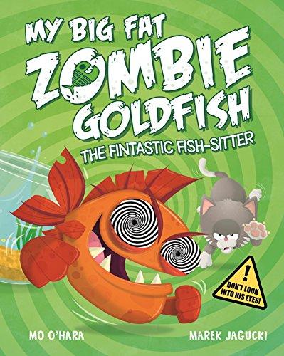9781447277613: My Big Fat Zombie Goldfish: The Fintastic Fish-Sitter