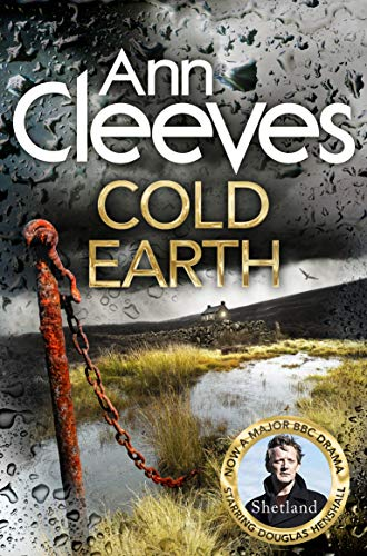 9781447278221: Cold Earth: THE DARKEST SECRETS ARE BURIED DEEPEST / Shetland Series 07
