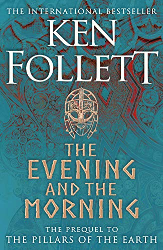 9781447278788: The evening and the morning: the prequel to The pillars of the earth: The Prequel to The Pillars of the Earth, A Kingsbridge Novel