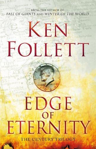 Edge of Eternity (Book Three of the Century Trilogy): Ken Follett