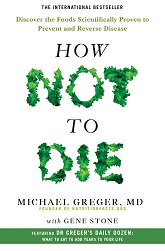 9781447282440: How Not To Die: Discover the foods scientifically proven to prevent and reverse disease
