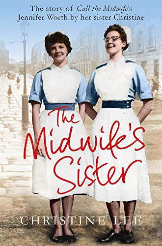 9781447282648: The Midwife's Sister: The Story of Call The Midwife's Jennifer Worth by her sister Christine