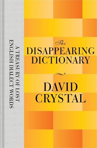 9781447282808: The Disappearing Dictionary: A Treasury of Lost English Dialect Words