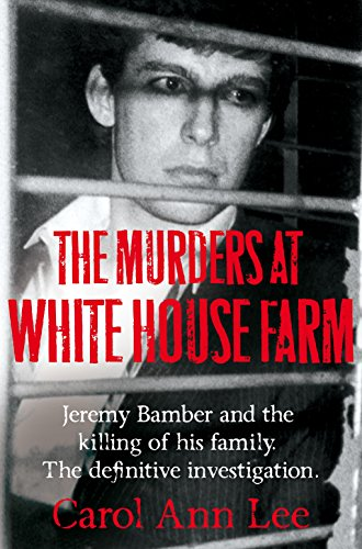 9781447285755: The Murders at White House Farm: Jeremy Bamber and the Killing of His Family. The Definitive Investigation