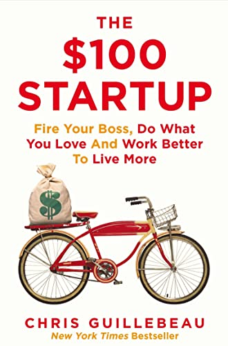 9781447286318: The $100 Startup : Fire Your Boss, Do What You Love and Work Better To Live More