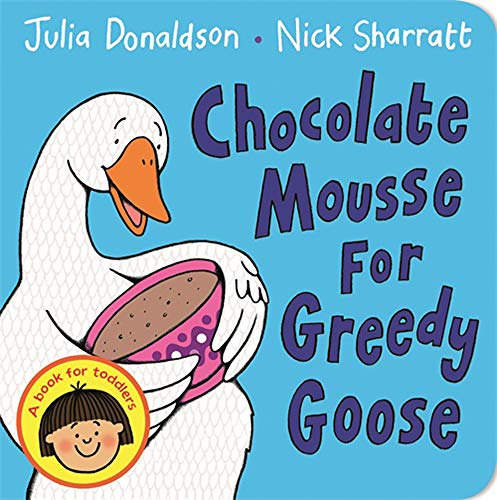 9781447287889: Donaldson, J: Chocolate Mousse for Greedy Goose