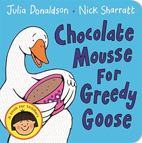 Chocolate Mousse for Greedy Goose: Donaldson, Julia