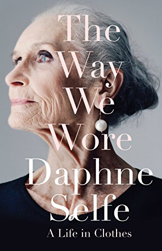 9781447291916: The Way We Wore: A Life in Clothes