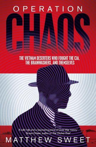 9781447294733: Operation Chaos: The Vietnam Deserters Who Fought the CIA, the Brainwashers, and Themselves