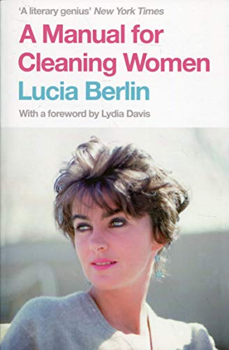 A Manual for Cleaning Women: Selected Stories: Lucia Berlin