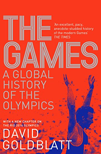 The Games: A Global History of the Olympics: David Goldblatt