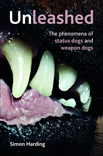 9781447300274: Unleashed: The Phenomena of Status Dogs and Weapon Dogs
