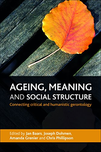 9781447300908: Ageing, Meaning and Social Structure: Connecting Critical and Humanistic Gerontology