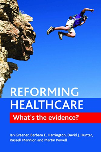 Reforming Healthcare: What's the Evidence? (Hardcover): Ian Greener