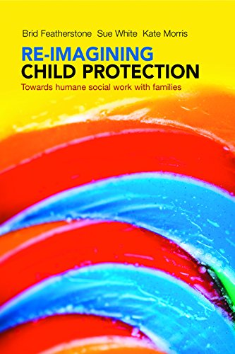 9781447308010: Re-imagining Child Protection: Towards Humane Social Work with Families