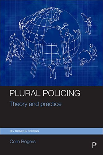 Plural Policing: Theory and Practice (Key Themes in Policing): Rogers, Colin