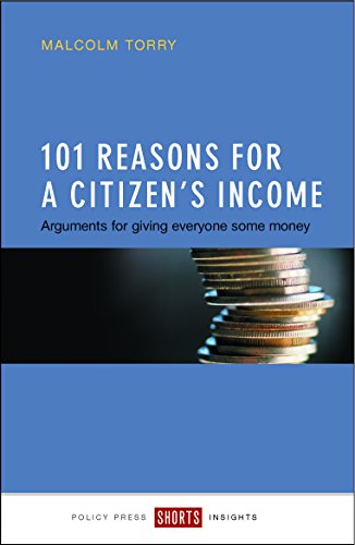 101 Reasons for a Citizen's Income: Arguments for Giving Everyone Some Money: Torry, Malcolm
