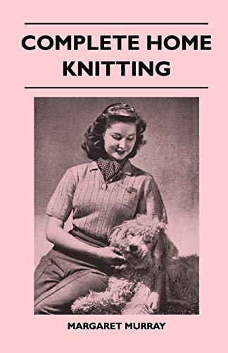 9781447400370: Complete Home Knitting Illustrated - Easy to Understand Instructions for Making Garments for the Family - How to Combine Knitting with Fabric - How to Make New Clothes from Old