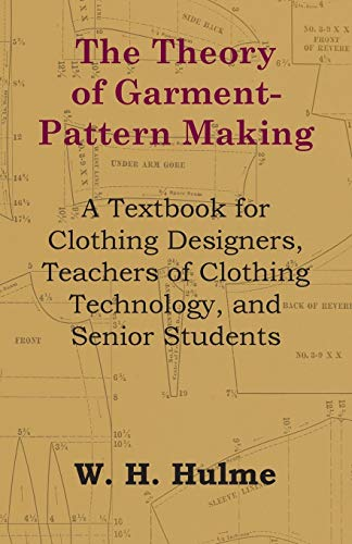 The Theory of Garment-Pattern Making - A Textbook for Clothing Designers, Teachers of Clothing Technology, and Senior Students 9781447400400 The Theory of Garment Pattern Making is a textbook for clothing designers, teachers of clothing technology, senior students and anyone w