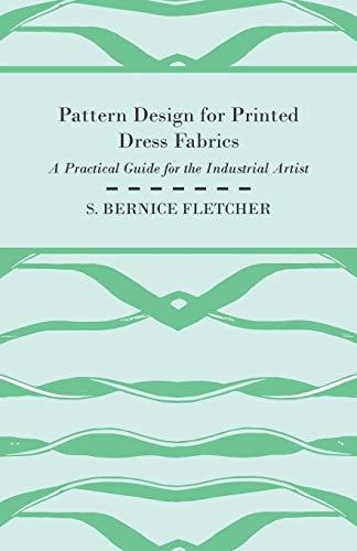 Pattern Design for Printed Dress Fabrics -: S. Bernice Fletcher