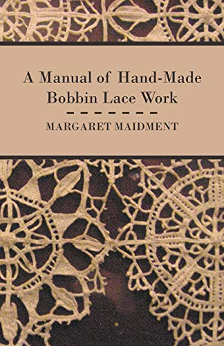 A Manual of Hand-Made Bobbin Lace Work: Margaret Maidment