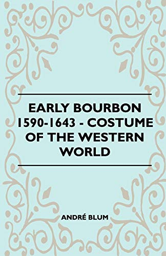 Early Bourbon 1590-1643 - Costume of the Western World: Andre Blum