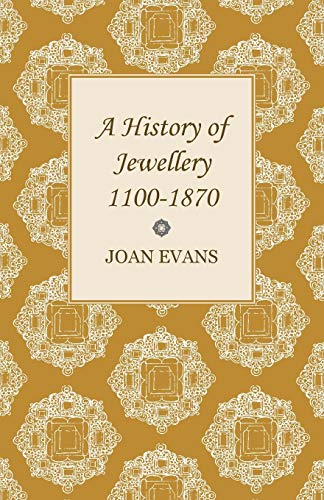 A History of Jewellery 1100-1870: Joan Evans