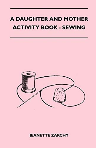 A Daughter and Mother Activity Book - Sewing: Jeanette Zarchy